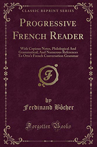 Progressive French Reader: With Copious Notes, Philological: Ferdinand Bocher