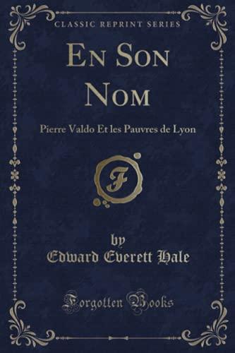 9781332385386: En Son Nom: Pierre Valdo Et Les Pauvres de Lyon (Classic Reprint)