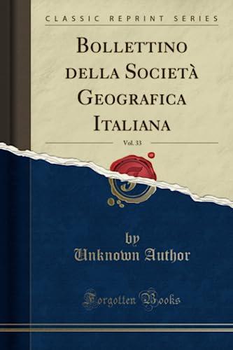 Bollettino Della Societa Geografica Italiana, Vol. 33: Unknown Author