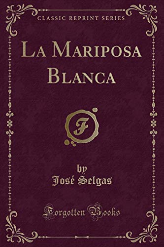 La Mariposa Blanca (Classic Reprint) (Paperback or: Selgas, Jose