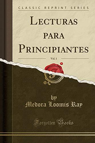 Lecturas Para Principiantes, Vol. 1 (Classic Reprint): Medora Loomis Ray