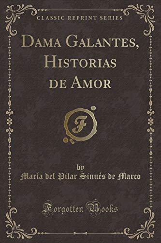 Dama Galantes, Historias de Amor (Classic Reprint): Maria Del Pilar