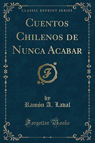 Cuentos Chilenos de Nunca Acabar (Classic Reprint): Ramon a Laval