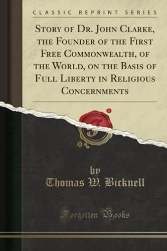 9781332405275: Story of Dr. John Clarke, the Founder of the First Free Commonwealth, of the World, on the Basis of Full Liberty in Religious Concernments (Classic Reprint)