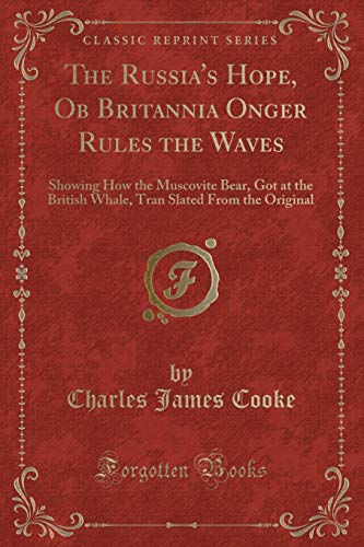 9781332409457: The Russia's Hope, Ob Britannia Onger Rules the Waves: Showing How the Muscovite Bear, Got at the British Whale, Tran Slated From the Original (Classic Reprint)