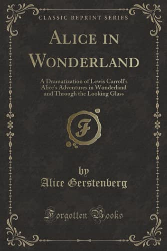 9781332412990: Alice in Wonderland: A Dramatization of Lewis Carroll's Alice's Adventures in Wonderland and Through the Looking Glass (Classic Reprint)