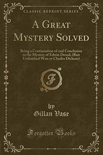 9781332417452: A Great Mystery Solved: Being a Continuation of and Conclusion to the Mystery of Edwin Drood, (Ran Unfinished Won or Charles Dickens) (Classic Reprint)