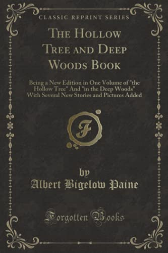 The Hollow Tree and Deep Woods Book: Being a New; Edition in One Volume of the Hollow Tree and in ...