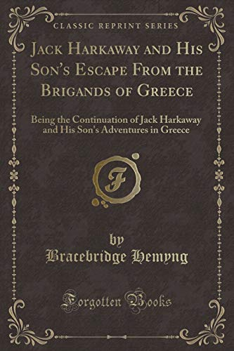 9781332418862: Jack Harkaway and His Son's Escape From the Brigands of Greece: Being the Continuation of Jack Harkaway and His Son's Adventures in Greece (Classic Reprint)