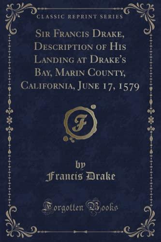 9781332419241: Sir Francis Drake, Description of His Landing at Drake's Bay, Marin County, California, June 17, 1579 (Classic Reprint)