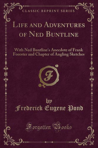 9781332419616: Life and Adventures of Ned Buntline: With Ned Buntline's Anecdote of Frank Forester and Chapter of Angling Sketches (Classic Reprint)