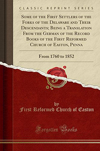 9781332425525: Some of the First Settlers of the Forks of the Delaware and Their Descendants; Being a Translation From the German of the Record Books of the First ... Penna: From 1760 to 1852 (Classic Reprint)