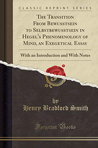 9781332427376: The Transition From Bewusstsein to Selbstbewusstsein in Hegel's Phenomenology of Mind, an Exegetical Essay: With an Introduction and With Notes (Classic Reprint)