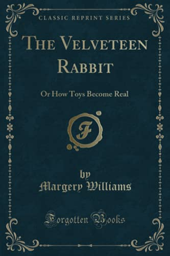 9781332434732: The Velveteen Rabbit: Or How Toys Become Real (Classic Reprint)