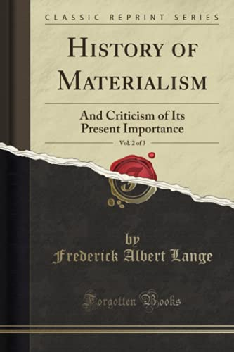 9781332435616: History of Materialism, Vol. 2 of 3: And Criticism of Its Present Importance (Classic Reprint)