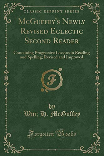 McGuffey s Newly Revised Eclectic Second Reader: Wm H McGuffey