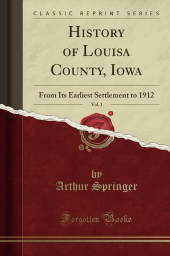 9781332437269: History of Louisa County, Iowa, Vol. 1: From Its Earliest Settlement to 1912 (Classic Reprint)
