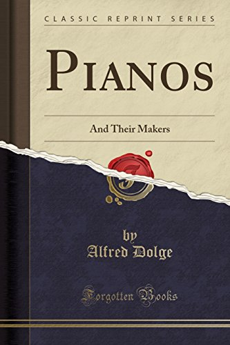 9781332438457: Pianos: And Their Makers (Classic Reprint)