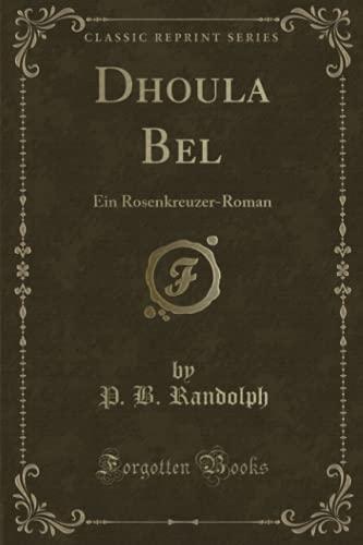 Dhoula Bel: Ein Rosenkreuzer-Roman (Classic Reprint) (Paperback): P B Randolph
