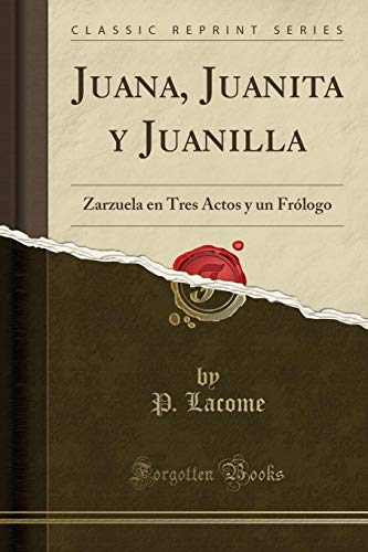 Juana, Juanita y Juanilla: Zarzuela En Tres: P Lacome