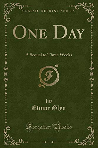 9781332447879: One Day: A Sequel to Three Weeks (Classic Reprint)