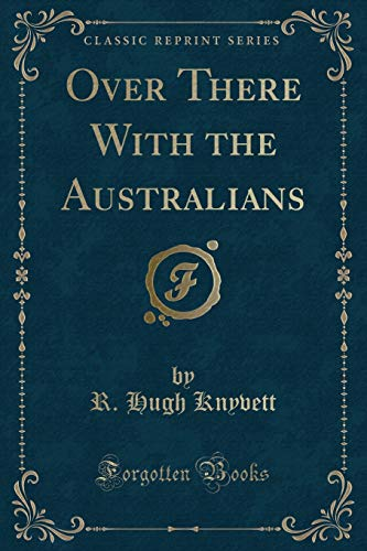 9781332448166: Over There With the Australians (Classic Reprint)