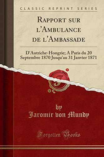 9781332452262: Rapport Sur L'Ambulance de L'Ambassade: D'Autriche-Hongrie; A Paris Du 20 Septembre 1870 Jusqu'au 31 Janvier 1871 (Classic Reprint)