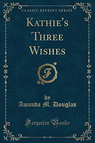 Kathie s Three Wishes (Classic Reprint) (Paperback): Amanda M Douglas