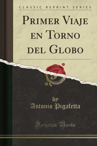 9781332458899: Primer Viaje en Torno del Globo (Classic Reprint)