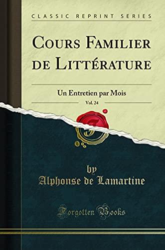 9781332464173: Cours Familier de Littérature, Vol. 24: Un Entretien par Mois (Classic Reprint) (French Edition)