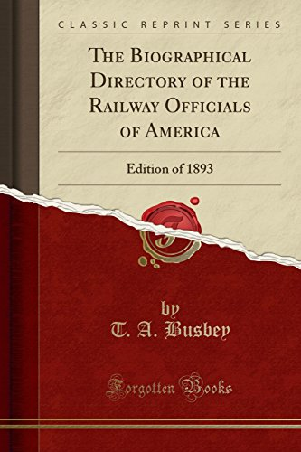9781332464708: The Biographical Directory of the Railway Officials of America: Edition of 1893 (Classic Reprint)