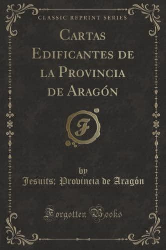 9781332468881: Cartas Edificantes de la Provincia de Aragón (Classic Reprint)