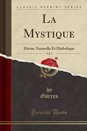 9781332478538: La Mystique, Vol. 5: Divine Naturelle Et Diabolique (Classic Reprint) (French Edition)