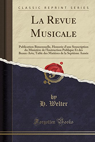 9781332481200: La Revue Musicale: Publication Bimensuelle, Honoree D'Une Souscription Du Ministere de L'Instruction Publique Et Des Beaux-Arts; Table Des Matieres de La Septieme Annee (Classic Reprint)