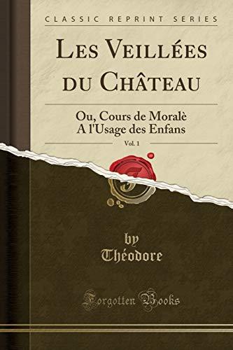 9781332487400: Les Veillees Du Chateau, Vol. 1: Ou, Cours de Morale A L'Usage Des Enfans (Classic Reprint)