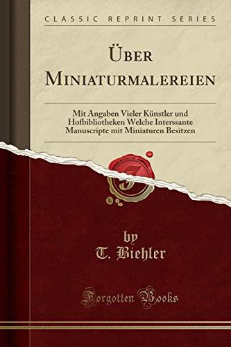 9781332490035: Über Miniaturmalereien: Mit Angaben Vieler Künstler und Hofbibliotheken Welche Interssante Manuscripte mit Miniaturen Besitzen (Classic Reprint)