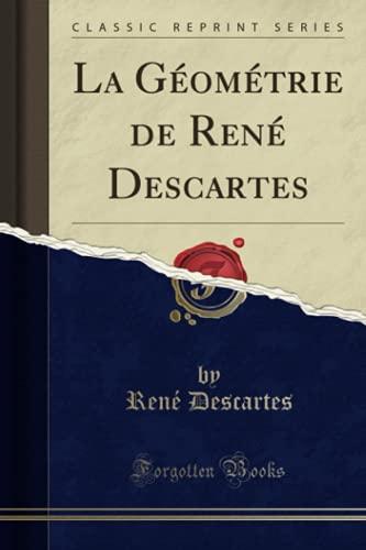 9781332503438: La Geometrie de Rene Descartes (Classic Reprint)