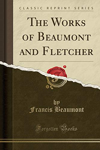 9781332505913: The Works of Beaumont and Fletcher (Classic Reprint)