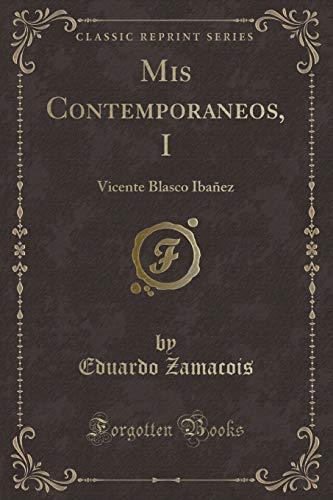9781332508174: Mis Contemporaneos, I: Vicente Blasco Ibañez (Classic Reprint)