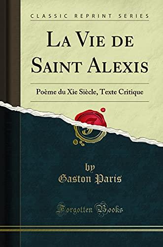 9781332508938: La Vie de Saint Alexis: Poème du Xie Siècle, Texte Critique (Classic Reprint) (French Edition)