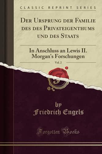 9781332510573: Der Ursprung der Familie des des Privateigenthums und des Staats, Vol. 2: In Anschluss an Lewis II. Morgan's Forschungen (Classic Reprint) (German Edition)