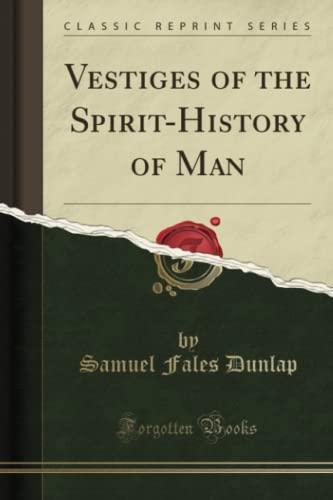 9781332518319: Vestiges of the Spirit-History of Man (Classic Reprint)