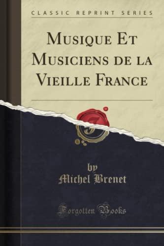 9781332529476: Musique Et Musiciens de La Vieille France (Classic Reprint)