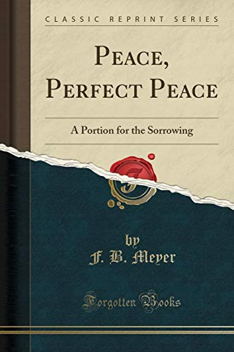 Peace, Perfect Peace: A Portion for the: F. B. Meyer