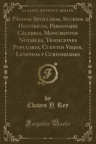 Paginas Sevillanas, Sucesos Historicos, Personajes Celebres, Monumentos: Chaves y Rey
