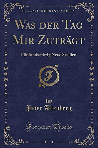 9781332536290: Was der Tag Mir Zuträgt: Fünfundsechzig Neue Studien (Classic Reprint) (German Edition)