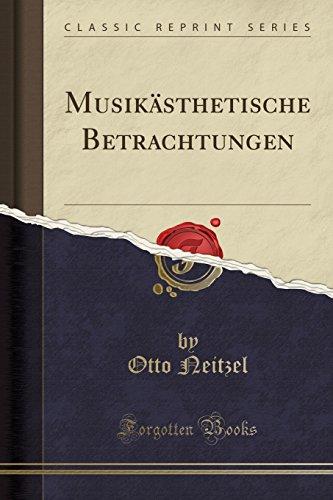 Musiksthetische Betrachtungen Classic Reprint: Neitzel, Otto