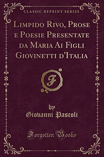 Limpido Rivo, Prose E Poesie Presentate Da: Giovanni Pascoli
