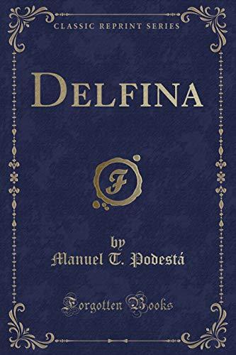 Delfina (Classic Reprint) (Paperback): Manuel T Podesta