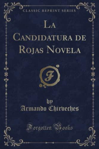 La Candidatura de Rojas Novela (Classic Reprint): Armando Chirveches